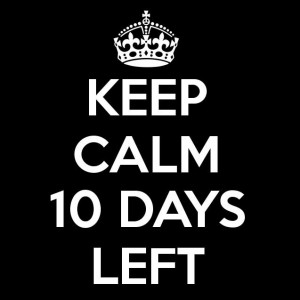 Keep Calm 10 Days Left