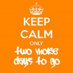 Keep Calm - Only 2 More Days To Go