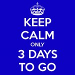Keep Calm Only 3 Days To Go